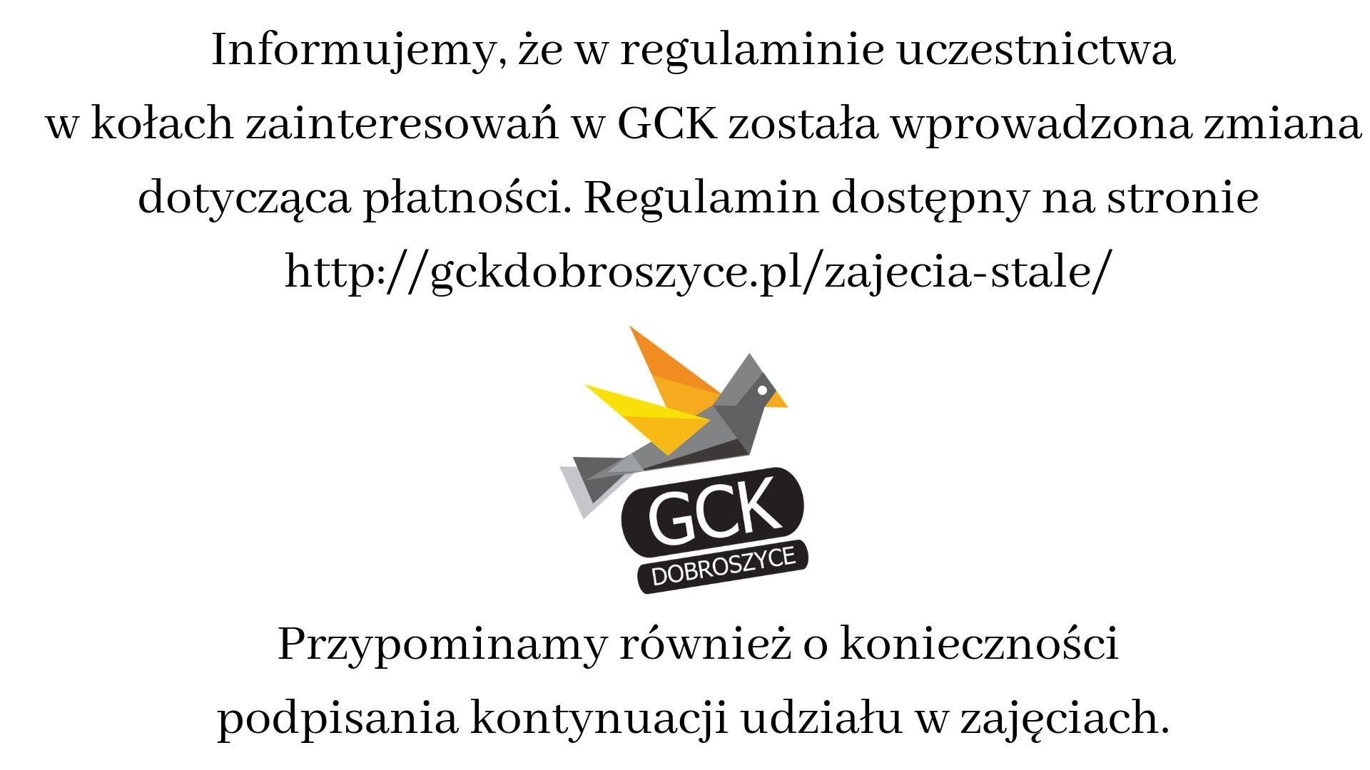 Informujemy, że w regulaminie uczestnictwa w kołach zainteresowań w GCK została wprowadzona zmiana dptycząca płatności. Regulamin dostępny na stronie http-%2F%2Fgckdobroszyce.pl%2Fzajecia-stale%