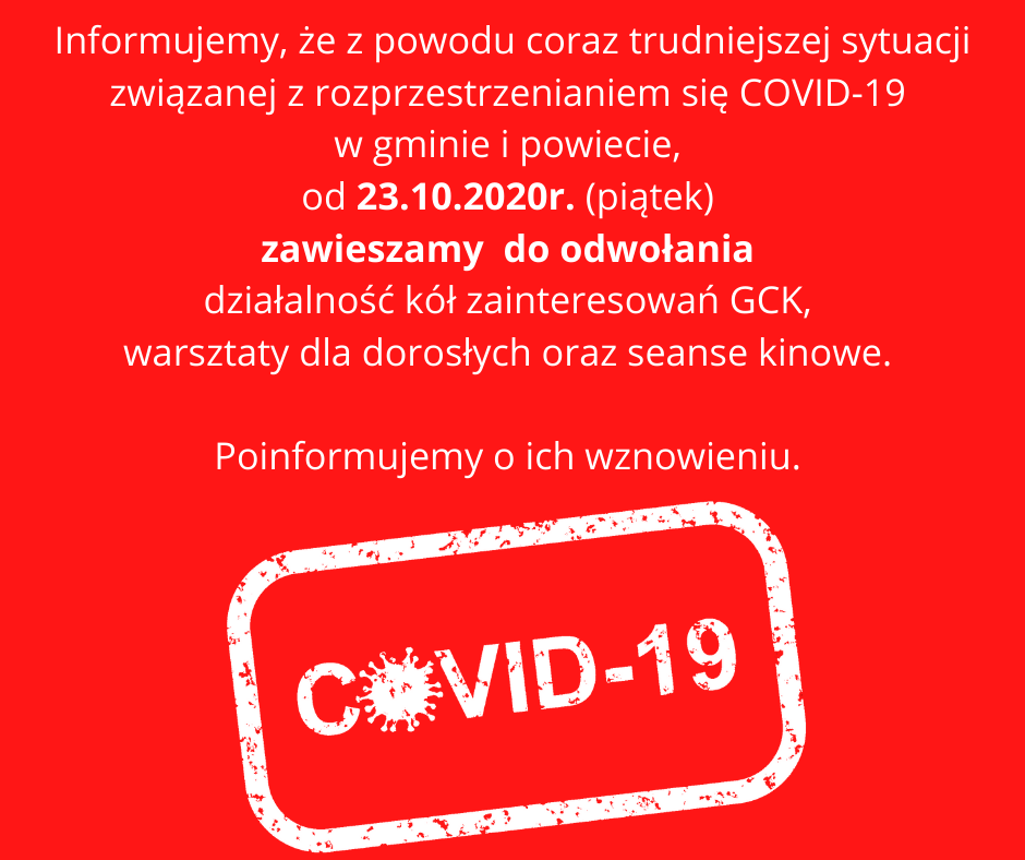 Informujemy, że z powodu coraz trudniejszej sytuacji pandemicznej w gminie i powiecie, od 23.10.2020r. (piątek) zawieszamy do odwołania działalność kół zainteresowań GCK. Poinformujemy o ich wznowieniu.